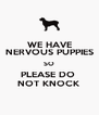WE HAVE NERVOUS PUPPIES SO PLEASE DO  NOT KNOCK - Personalised Poster A4 size