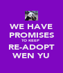 WE HAVE PROMISES TO KEEP  RE-ADOPT WEN YU - Personalised Poster A4 size