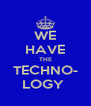 WE HAVE THE TECHNO- LOGY  - Personalised Poster A4 size
