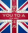 WE INVITED YOU TO A TEA AND DANCE WITH US! - Personalised Poster A4 size