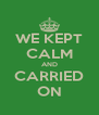 WE KEPT CALM AND CARRIED ON - Personalised Poster A4 size