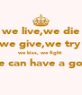 we live,we die we give,we try we kiss, we fight all so we can have a good time  - Personalised Poster A4 size