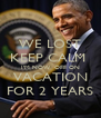 WE LOST KEEP CALM  I'M NOW  OFF ON VACATION FOR 2 YEARS - Personalised Poster A4 size