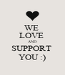 WE  LOVE  AND SUPPORT  YOU :) - Personalised Poster A4 size