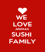 WE  LOVE ANIMAX SUSHI  FAMILY - Personalised Poster A4 size