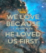 WE LOVE BECAUSE 1 JOHN 4:19 HE LOVED US FIRST - Personalised Poster A4 size