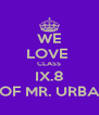 WE LOVE  CLASS IX.8 OF MR. URBA - Personalised Poster A4 size