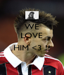 WE LOVE  HIM <3 !!  - Personalised Poster A4 size