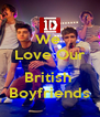 We  Love Our  British  Boyfriends - Personalised Poster A4 size
