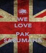 WE LOVE  PAK SARUMAHA - Personalised Poster A4 size