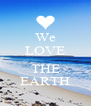 We LOVE  THE EARTH - Personalised Poster A4 size