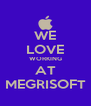 WE LOVE WORKING AT MEGRISOFT - Personalised Poster A4 size