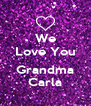 We Love You  Grandma Carla - Personalised Poster A4 size