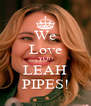 We Love YOU LEAH PIPES! - Personalised Poster A4 size