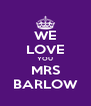 WE LOVE YOU MRS BARLOW - Personalised Poster A4 size