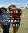 WE MET AT SCHOOL BUT WE SPENT WONDERFUL MOMENTS - Personalised Poster A4 size