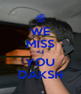 WE MISS <3 YOU DAKSH - Personalised Poster A4 size