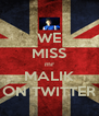WE MISS mr MALIK ON TWITTER - Personalised Poster A4 size