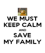 WE MUST KEEP CALM AND SAVE MY FAMILY - Personalised Poster A4 size