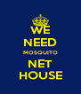 WE NEED MOSQUITO NET HOUSE - Personalised Poster A4 size