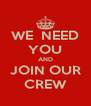 WE  NEED YOU AND JOIN OUR CREW - Personalised Poster A4 size