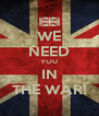 WE NEED YOU IN THE WAR! - Personalised Poster A4 size