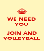 WE NEED YOU  JOIN AND VOLLEYBALL - Personalised Poster A4 size