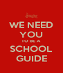 WE NEED YOU TO BE A SCHOOL GUIDE - Personalised Poster A4 size