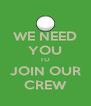 WE NEED YOU TO JOIN OUR CREW - Personalised Poster A4 size
