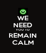 WE NEED YOU TO REMAIN CALM - Personalised Poster A4 size