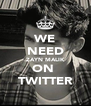 WE NEED ZAYN MALIK ON  TWITTER - Personalised Poster A4 size