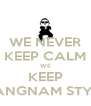 WE NEVER KEEP CALM WE KEEP GANGNAM STYLE - Personalised Poster A4 size