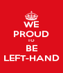 WE PROUD TO BE LEFT-HAND - Personalised Poster A4 size