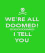 WE'RE ALL DOOMED! DOOOOOOMED I TELL YOU - Personalised Poster A4 size