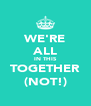WE'RE ALL IN THIS TOGETHER (NOT!) - Personalised Poster A4 size
