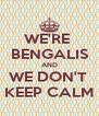 WE'RE  BENGALIS AND WE DON'T  KEEP CALM - Personalised Poster A4 size