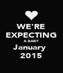 WE'RE EXPECTING A BABY January  2015 - Personalised Poster A4 size