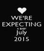 WE'RE EXPECTING A BABY July 2015 - Personalised Poster A4 size