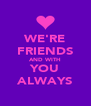 WE'RE FRIENDS AND WITH YOU ALWAYS - Personalised Poster A4 size