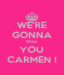 WE'RE GONNA MISS YOU CARMEN ! - Personalised Poster A4 size