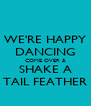 WE'RE HAPPY DANCING COME OVER & SHAKE A TAIL FEATHER - Personalised Poster A4 size