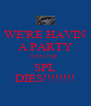 WE'RE HAVIN A PARTY WEN THE  SPL DIES!!!!!!!! - Personalised Poster A4 size