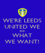 WE'RE LEEDS UNITED WE DO WHAT WE WANT! - Personalised Poster A4 size