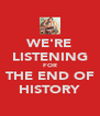 WE'RE LISTENING FOR THE END OF HISTORY - Personalised Poster A4 size
