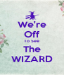We're Off To See The WIZARD - Personalised Poster A4 size