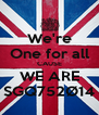 We're One for all CAUSE WE ARE SGQ752Ø14 - Personalised Poster A4 size