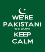 WE'RE PAKISTANI WE DONT KEEP CALM - Personalised Poster A4 size
