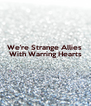 We're Strange Allies  With Warring Hearts    - Personalised Poster A4 size