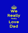 We Really Really Love Dad - Personalised Poster A4 size
