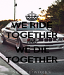 WE RIDE TOGETHER AND WE DIE TOGETHER - Personalised Poster A4 size